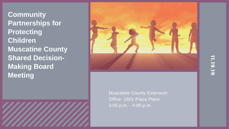 Community Partnerships for Protecting Children Muscatine County Shared Decision-Making Board Meeting
